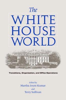 White House World: Transitions, Organization, and Office Operations Martha Joynt Kumar