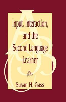 Input Interaction and the Second Language Learner  by  Susan M. Gass