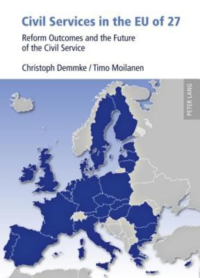 Civil Services in the Eu of 27: Reform Outcomes and the Future of the Civil Service  by  Timo Moilanen