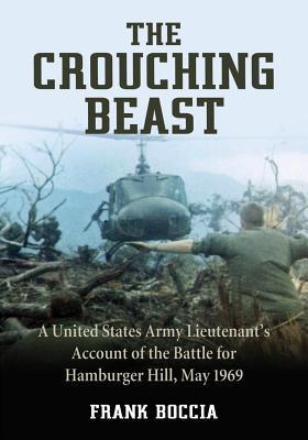 Crouching Beast: A United States Army Lieutenants Account of the Battle for Hamburger Hill, May 1969 Frank Boccia