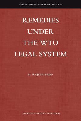 Remedies Under the Wto Legal System R Rajesh Babu