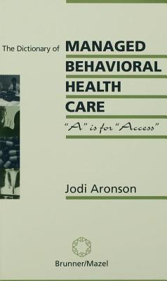 Dictionary of Managed Care: A is for Access Jodi Aronson