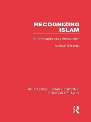 Recognizing Islam: An Anthropologists Introduction  by  Michael Gilsenan