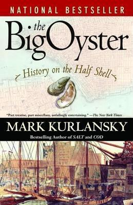 Big Oyster: History on the Half Shell Mark Kurlansky