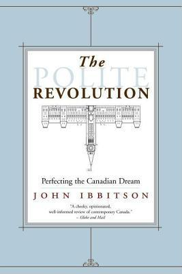Polite Revolution: Perfecting the Canadian Dream  by  John Ibbitson