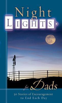 Night Lights for Dads: 30 Stories of Encouragement to End Each Day Jim Fletcher