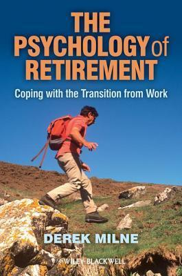 Psychology of Retirement: Coping with the Transition from Work Derek Milne