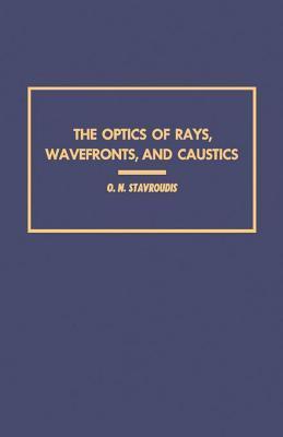 Optics of Rays, Wavefronts, and Caustics O Stavroudis