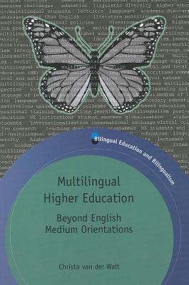 Multilingual Higher Education: Beyond English Medium Orientations  by  Christa Van Walt