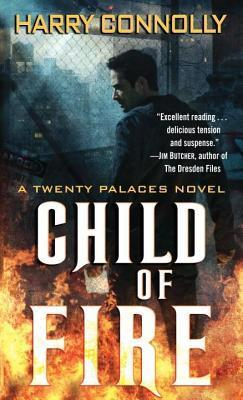 Child of Fire: A Twenty Palaces Novel  by  Harry Connolly