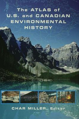 Atlas of Us and Canadian Environmental History  by  Char Miller