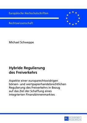Hybride Regulierung Des Freiverkehrs: Aspekte Einer Europarechtswidrigen Borsen- Und Wertpapierhandelsrechtlichen Regulierung Des Freiverkehrs in Bezu  by  Michael Schweppe
