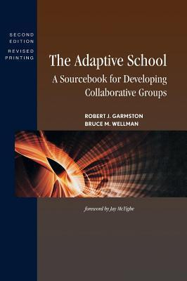 Adaptive School: A Sourcebook for Developing Collaborative Groups  by  Robert J. Garmston