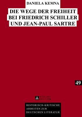 Die Wege Der Freiheit Bei Friedrich Schiller Und Jean-Paul Sartre  by  Daniela Kemna