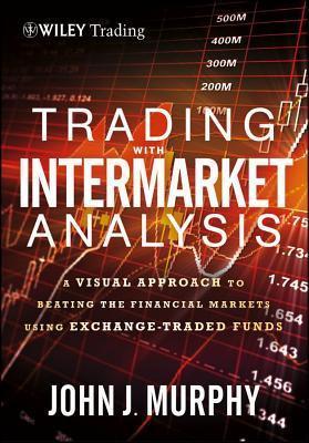 Trading with Intermarket Analysis, Enhanced Edition John J. Murphy