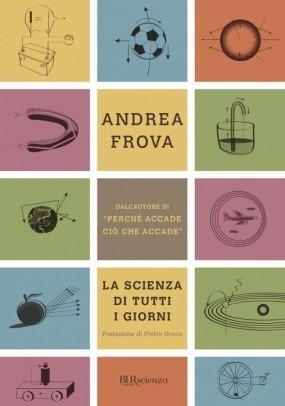 La scienza di tutti i giorni  by  Andrea Frova