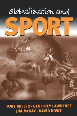 Globalization and Sport  by  Toby Miller