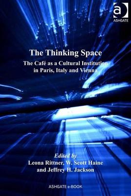 The Thinking Space: The Cafe as a Cultural Institution in Paris, Italy and Vienna Leona Rittner