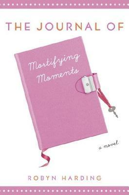 Journal of Mortifying Moments  by  Robyn Harding