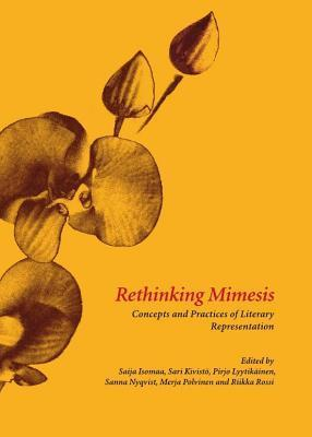 Rethinking Mimesis: Concepts and Practices of Literary Representation Saija Isomaa