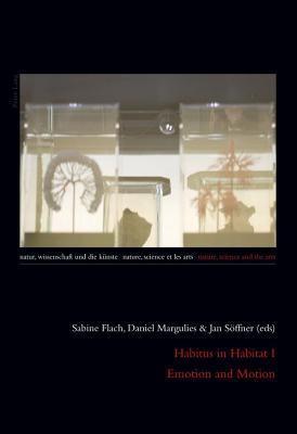 Habitus in Habitat I Emotion and Motion Sabine Flach