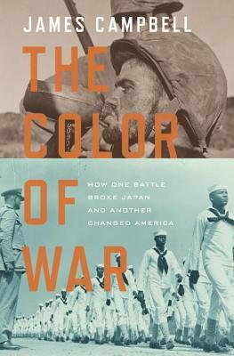 Color of War: How One Battle Broke Japan and Another Changed America James   Campbell