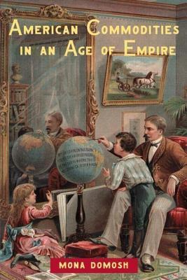 American Commodities in an Age of Empire Mona Domash