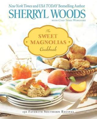 Sweet Magnolias Cookbook: More Than 150 Favorite Southern Recipes  by  Sherryl Woods