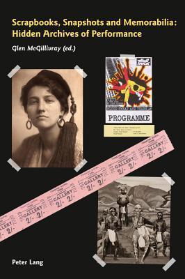 Scrapbooks, Snapshots and Memorabilia: Hidden Archives of Performance  by  Glen McGillivray