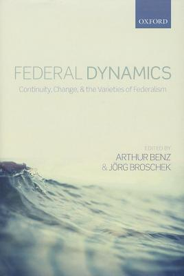 Federal Dynamics: Continuity, Change, and the Varieties of Federalism  by  Arthur Benz