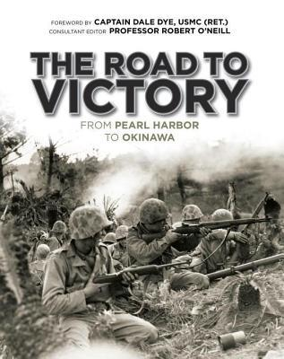 Road to Victory: From Pearl Harbor to Okinawa Robert John ONeill