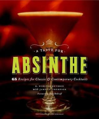 A Taste for Absinthe: 65 Recipes for Classic and Contemporary Cocktails R Winston Guthrie
