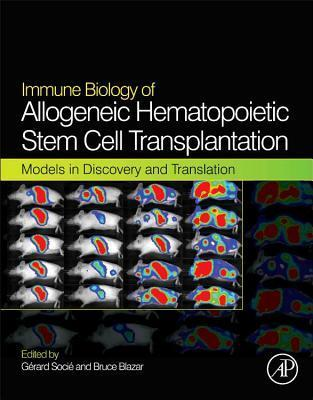 Immune Biology of Allogeneic Hematopoietic Stem Cell Transplantation: Models in Discovery and Translation  by  Gerard Socie