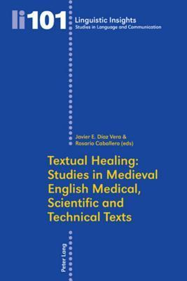 Textual Healing: Studies in Medieval English Medical, Scientific and Technical Texts  by  Javier E. Díaz Vera