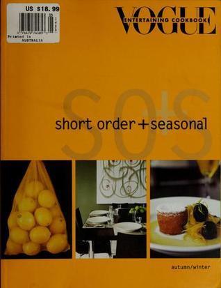 Short Order + Seasonal Autumn/Winter (Vogue Entertaining Cookbook) Vogue Magazine
