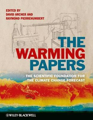 Warming Papers: The Scientific Foundation for the Climate Change Forecast David   Archer