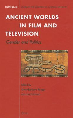 Ancient Worlds in Film and Television: Gender and Politics  by  Almut-Barbara Renger
