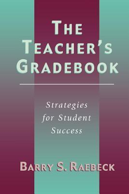 Teachers Gradebook: Strategies for Student Success  by  Barry Raebeck