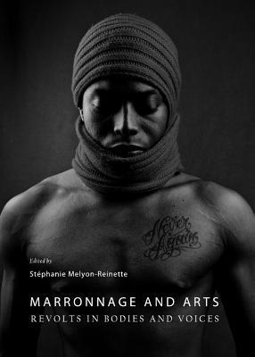 Marronnage and Arts: Revolts in Bodies and Voices  by  St Melyon-Reinette