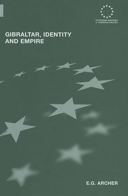 Gibraltar Identity and Empire  by  E.G. Archer