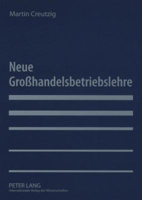 Neue Grosshandelsbetriebslehre  by  Martin Creutzig