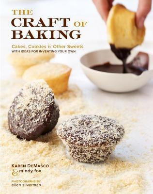 Craft of Baking: Cakes, Cookies, and Other Sweets with Ideas for Inventing Your Own  by  Karen DeMasco
