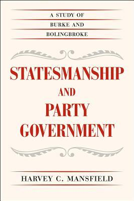 Statesmanship and Party Government: A Study of Burke and Bolingbroke  by  Harvey Mansfield