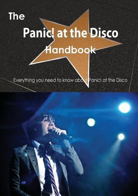 The Panic! at the Disco Handbook - Everything You Need to Know about Panic! at the Disco Emily Smith
