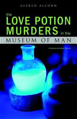 Love Potion Murders in the Museum of Man, The: A Norman de Ratour Mystery  by  Alfred Alcorn