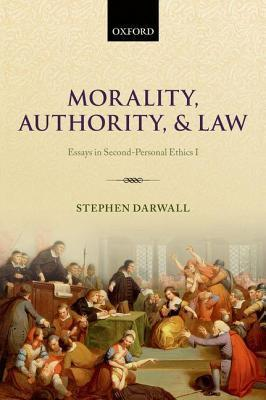Morality, Authority, and Law: Essays in Second-Personal Ethics I  by  Stephen L. Darwall