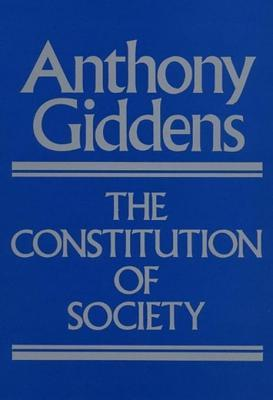Constitution of Society: Outline of the Theory of Structuration  by  Anthony Giddens