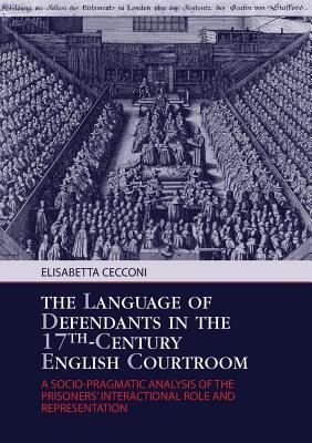 Language of Defendants in the 17th-Century English Courtroom: A Socio-Pragmatic Analysis of the Prisoners Interactional Role and Representation Elisabetta Cecconi