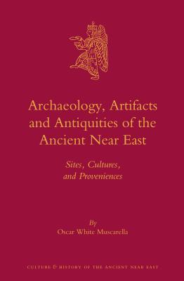 Archaeology, Artifacts and Antiquities of the Ancient Near East: Sites, Cultures, and Proveniences  by  Oscar White Muscarella