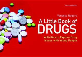 Little Book of Drugs, A: Activities to Explore Drug Issues with Young People  by  Vanessa Rogers